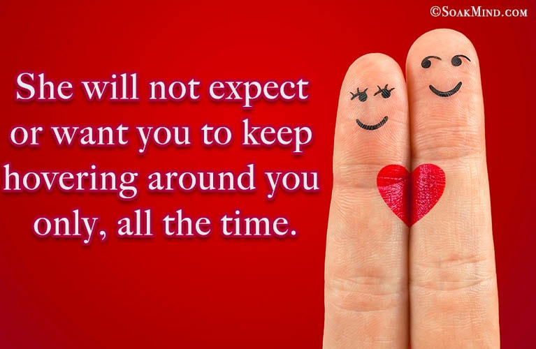she will not expect or want you to